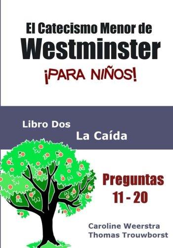El Catecismo Menor de Westminster para niños: Libro 2: La Caida (Volume 2) (Spanish Edition) [Caroline Weerstra - Thomas Trouwborst] (Tapa Blanda)