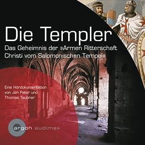 Die Templer. Das Geheimnis der Armen Ritterschaft Christi vom Salomonischen Tempel Hörbuch