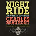 Night Ride, and Other Journeys Audiobook by Charles Beaumont Narrated by J. Paul Boehmer, Stefan Rudnicki, Harlan Ellison