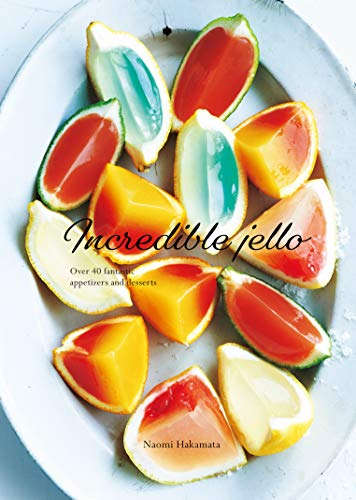 Book Cover: Incredible Jello: Over 40 Fantastic Appetizers and Desserts