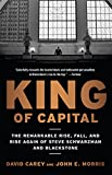 The story of Steve Schwarzman, Blackstone, and a financial revolution, King of Capital is the greatest untold success story on Wall Street   In King of Capital, David Carey and John Morris show how Blackstone (and other  private equity firms) transfo...
