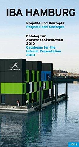 IBA Hamburg: Projekte und Konzepte. Katalog zur Zwischenpräsentation 2010