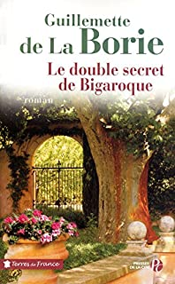 Le double secret de Bigaroque : roman, La Borie, Guillemette de
