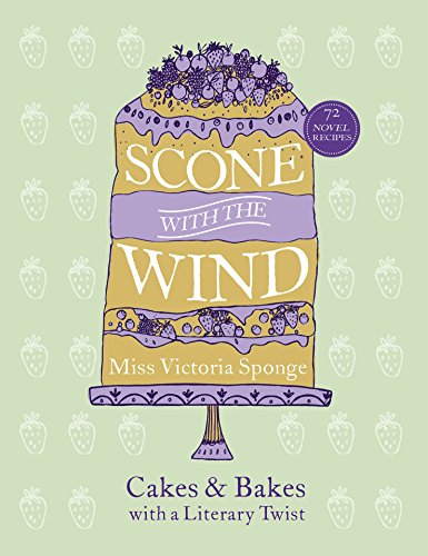 Scone with the Wind: Cakes and Bakes with a Literary Twist by Miss Victoria Sponge