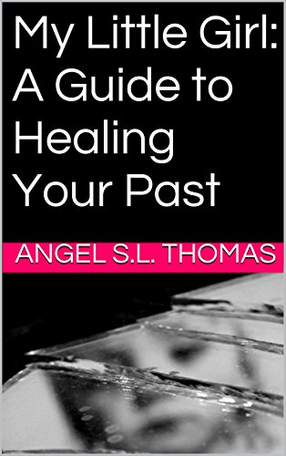 My Little Girl: A Guide to Healing Your Past