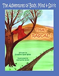 The Adventures of Body, Mind & Spirit - THAT RASCAL! (Happy Heart & Peaceful Mind Series Book 5)
