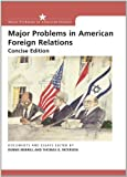 img - for Major Problems in American Foreign Relations: Documents and Essays, Concise Edition (Major Problems in American History Series) by Dennis Merrill (2005-08-09) book / textbook / text book