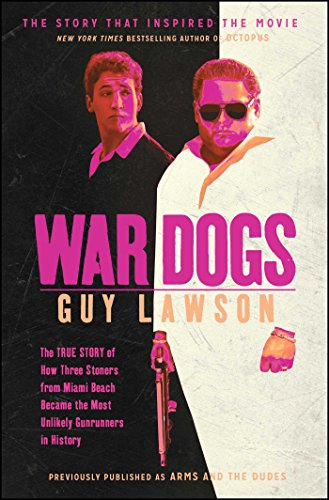 War Dogs: The True Story of How Three Stoners From Miami Beach Became the Most Unlikely Gunrunners in History ()