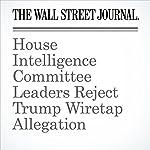 House Intelligence Committee Leaders Reject Trump Wiretap Allegation | Siobhan Hughes,Byron Tau