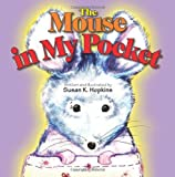 The Mouse in My Pocket, Susan K. Hopkins, 161315044X