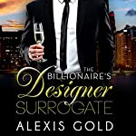 The Billionaire's Designer Surrogate | Alexis Gold