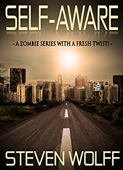 Self-Aware: A Zombie Series With A Fresh Twist! (Book 1) by [Wolff, Steven]