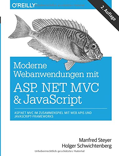 Moderne Webanwendungen mit ASP.NET MVC und JavaScript: ASP.NET MVC im Zusammenspiel mit Web APIs und JavaScript-Frameworks Taschenbuch – 22. Mai 2017 Manfred Steyer Vildan Softic O' Reilly Media 3955617408