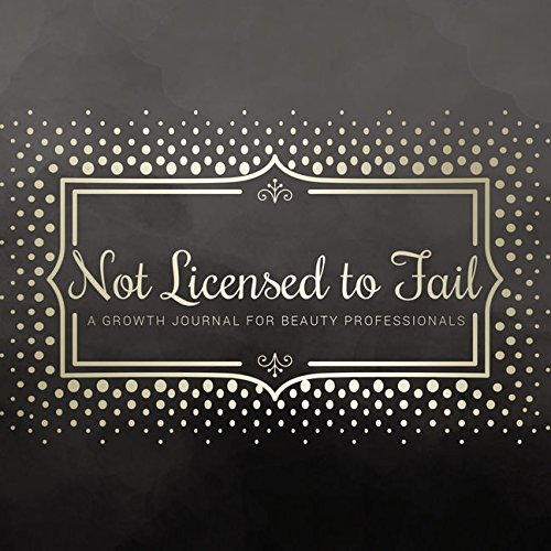 Not Licensed to Fail: A Growth Journal for Beauty Professionals