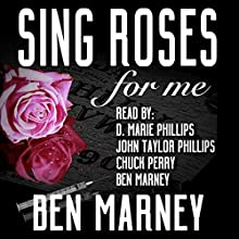 Sing Roses for Me Audiobook by Ben Marney Narrated by John Taylor Phillips, Ben Marney, Chuck Perry, D. Marie Phillips