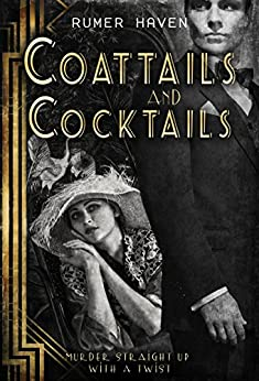 Coattails and Cocktails: Murder Straight Up with a Twist by [Haven, Rumer]