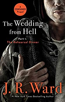 The Wedding from Hell, Part 1: The Rehearsal Dinner by [Ward, J.R.]