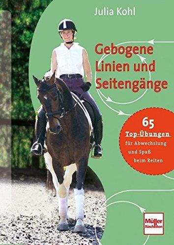 Gebogene Linien und Seitengänge: 65 Top-Übungen für Abwechslung und Spaß beim Reiten