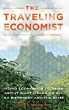 img - for The Traveling Economist: Using Economics to Think about What Makes Us All So Different and the Same book / textbook / text book