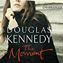 The Moment Audiobook by Douglas Kennedy Narrated by Jeff Harding, Patience Tomlinson