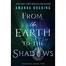 From the Earth to the Shadows: Valkyrie Book Two