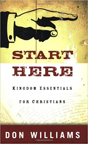Start Here: Kingdom Essentials for Christians: Don Williams B.Div ...