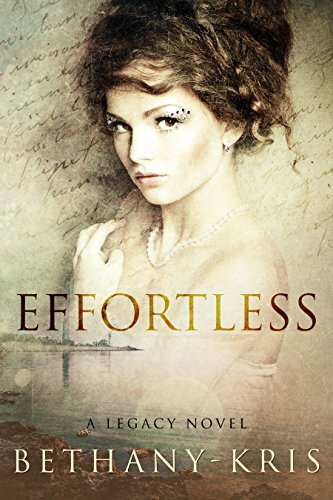 Effortless: A Legacy Novel by Bethany-Kris