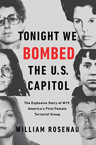 Image of Tonight We Bombed the U.S. Capitol: The Explosive Story of M19, America's First Female Terrorist Group