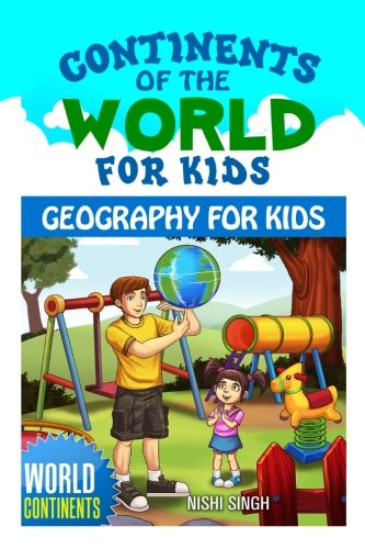 Continents of the World for Kids: Geography for Kids: World Continents