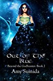 Out of the Blue: Book 2 in the Beyond the Godhunter Series
