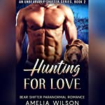 Hunting for Love (UnBearable Romance Series Book 2) | Amelia Wilson
