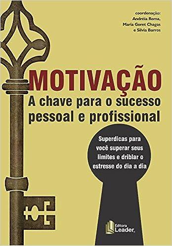 Motivacao A Chave Para O Sucesso Pessoal E Profissional