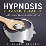 Hypnosis Beginners Guide: Learn How to Use Hypnosis to Relieve Stress, Anxiety, Depression and Become Happier | Richard Cooper