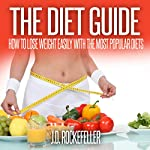 The Diet Guide: How to Lose Weight Easily with the Most Popular Diets | J.D. Rockefeller