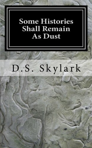 Some Histories Shall Remain As Dust: A Collection of Short Stories (Collection Skylark)