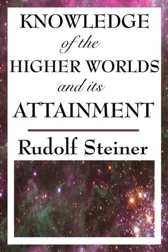 Knowledge of the Higher Worlds and Its Attainment by Rudolf Steiner (May 04,2008)