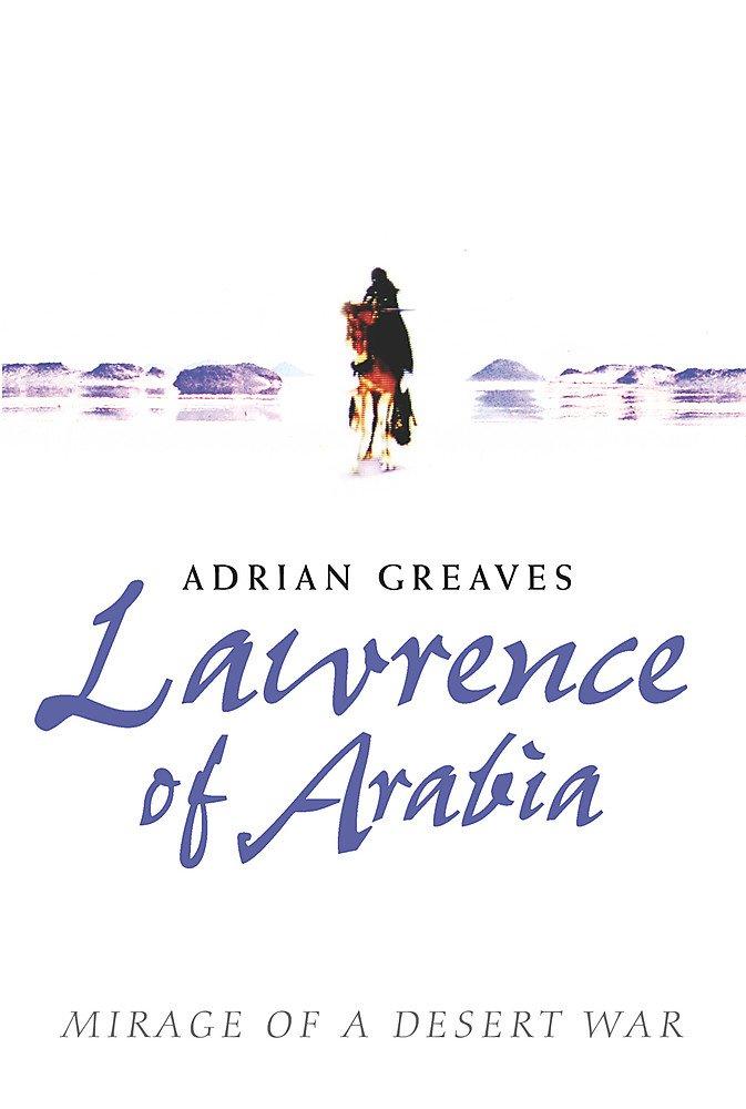 Lawrence of Arabia: Mirage of a Desert War