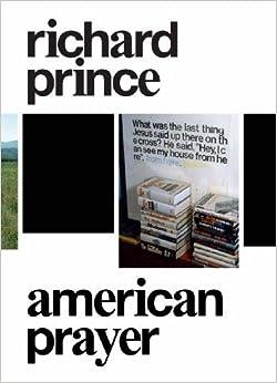 Richard Prince: American Prayer by Robert Rubin (2011-09-13)