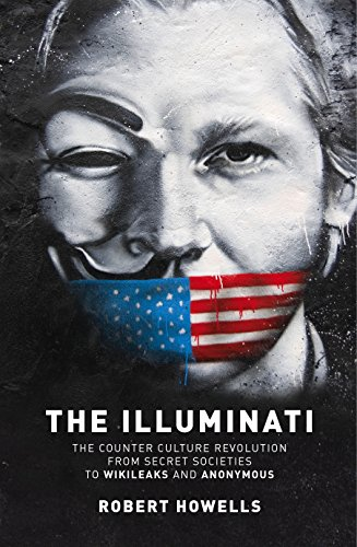 The Illuminati: The Counter Culture Revoultion from Secret Societies to Wikileaks and Anonymous by [Howells, Robert]