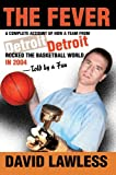 img - for The Fever: A Complete Account of How a Team from Detroit Rocked the Basketball World in 2004--Told by a Fan by David Lawless (2004-12-06) book / textbook / text book