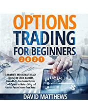 Options Trading for Beginners 2021: A Complete and Ultimate Crash Course on Stock Markets, Covered Calls, Iron Condor Options, Credit Spread for Make a Living and Create a Passive Income from Home.