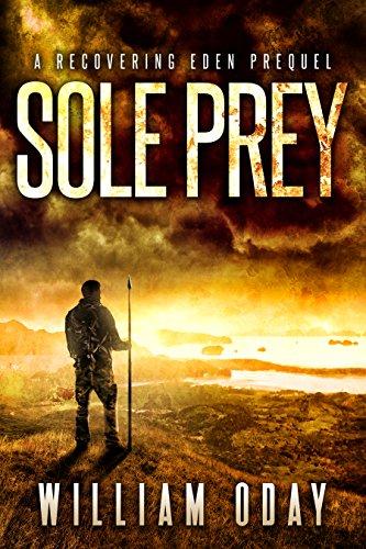 Sole Prey: A Survival Thriller Prequel Novella (Recovering Eden Book 0) by [Oday, William]