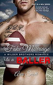 Fake Marriage to a Baller: A Wilder Brothers Romance by [Scott, Aria]