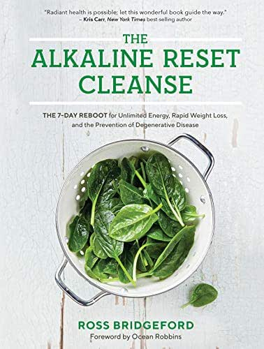 The Alkaline Reset Cleanse: The 7-Day Reboot for Unlimited Energy, Rapid Weight Loss, and the Prevention of Degenerative Disease