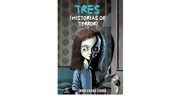 TRES HISTORIAS DE TERROR.ESPASA JUVENIL.: SIERRA I FABRA JORDI: 9788467037203: Amazon.com: Books