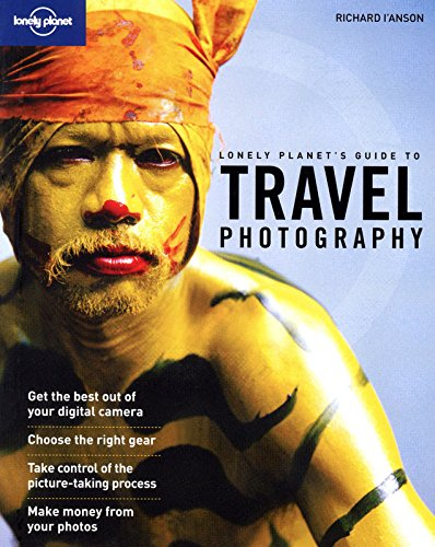 Lonely Planet's Guide to Travel Photography: A Guide to Taking Better Pictures