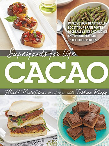 Superfoods for Life, Cacao: - Improve Heart Health - Boost Your Brain Power - Decrease Stress Hormones and Chronic Fatique - 75 Delicious Recipes - by Matt Ruscigno