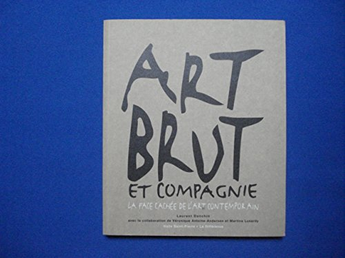 Art brut et compagnie: La face cachée de l'art contemporain (French Edition)