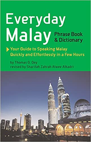 Everyday Malay Phrase Book And Dictionary Your Guide To Speaking Quickly Effortlessly In A Few Hours Second Edition