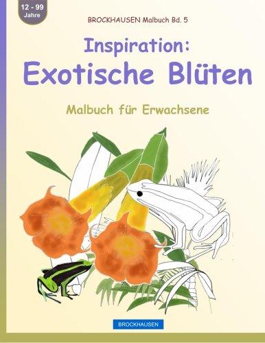 Download BROCKHAUSEN Malbuch Bd. 5 - Inspiration: Exotische Blüten: Malbuch für Erwachsene (Volume 5) (German Edition) pdf